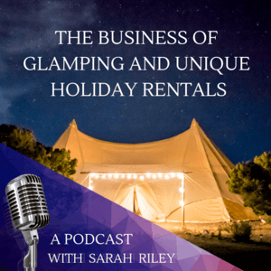 The Business of Glamping and Unique Holiday Rentals Podcast